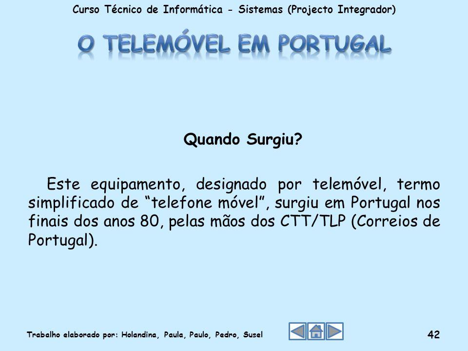 Quando Surgiu? Este equipamento, designado por telemóvel, termo simplificado de telefone móvel, surgiu em Portugal nos finais dos anos 80, pelas mãos