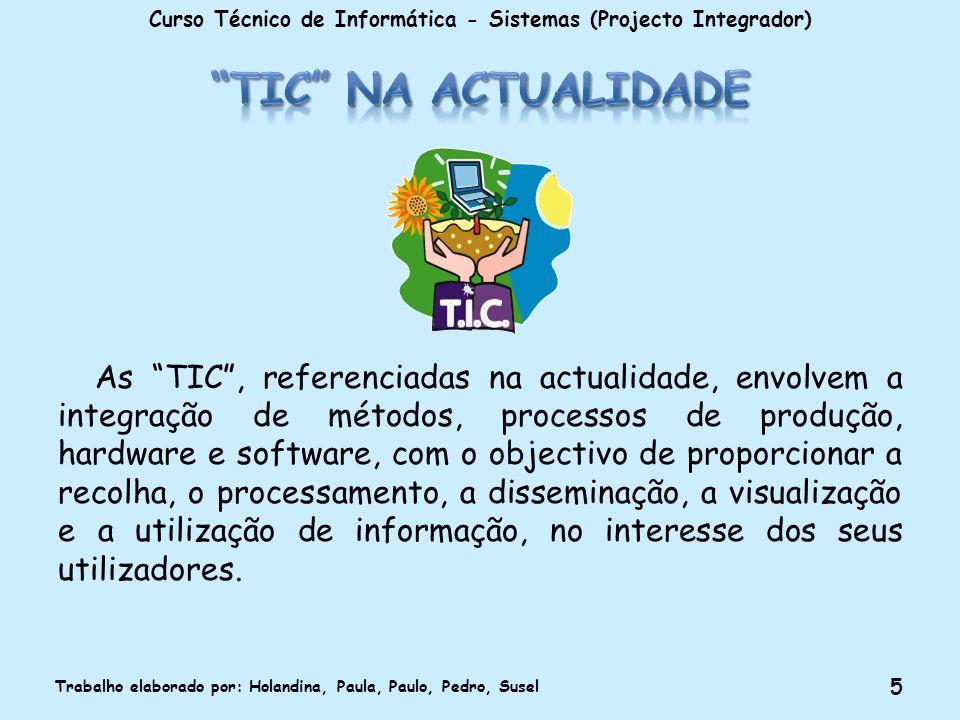 As TIC, referenciadas na actualidade, envolvem a integração de métodos, processos de produção, hardware e software, com o objectivo de proporcionar a