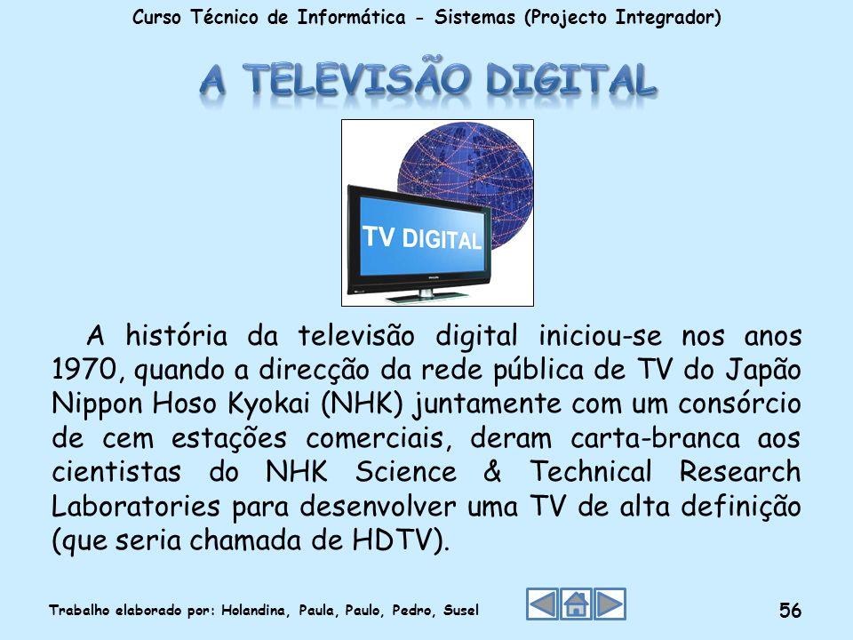 Curso Técnico de Informática - Sistemas (Projecto Integrador) Trabalho elaborado por: Holandina, Paula, Paulo, Pedro, Susel 56 A história da televisão