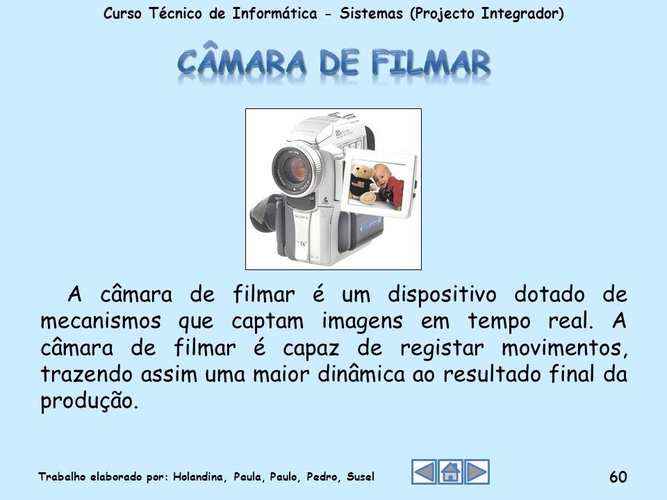 A câmara de filmar é um dispositivo dotado de mecanismos que captam imagens em tempo real. A câmara de filmar é capaz de registar movimentos, trazendo