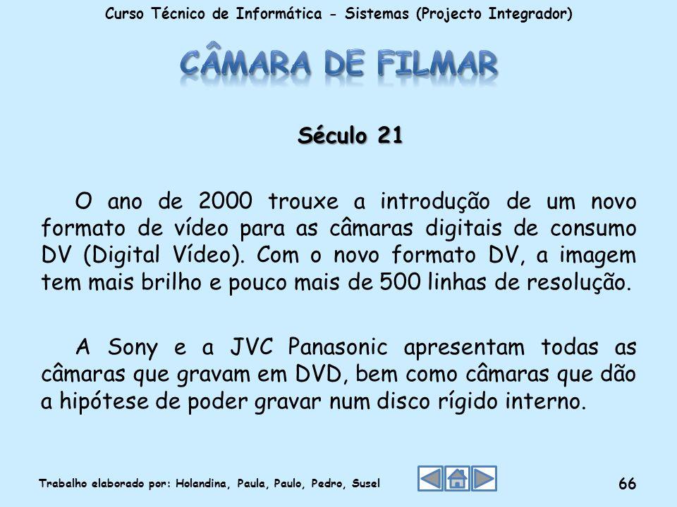 Século 21 O ano de 2000 trouxe a introdução de um novo formato de vídeo para as câmaras digitais de consumo DV (Digital Vídeo). Com o novo formato DV,