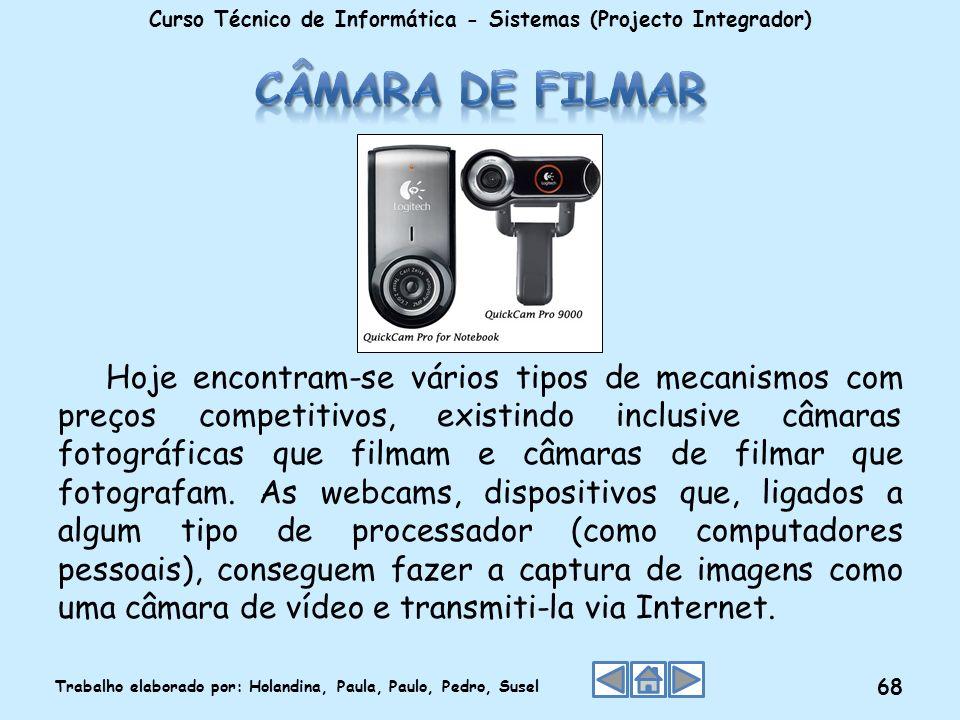 Hoje encontram-se vários tipos de mecanismos com preços competitivos, existindo inclusive câmaras fotográficas que filmam e câmaras de filmar que foto
