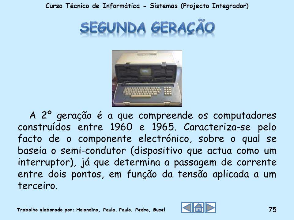 A 2º geração é a que compreende os computadores construídos entre 1960 e 1965. Caracteriza-se pelo facto de o componente electrónico, sobre o qual se