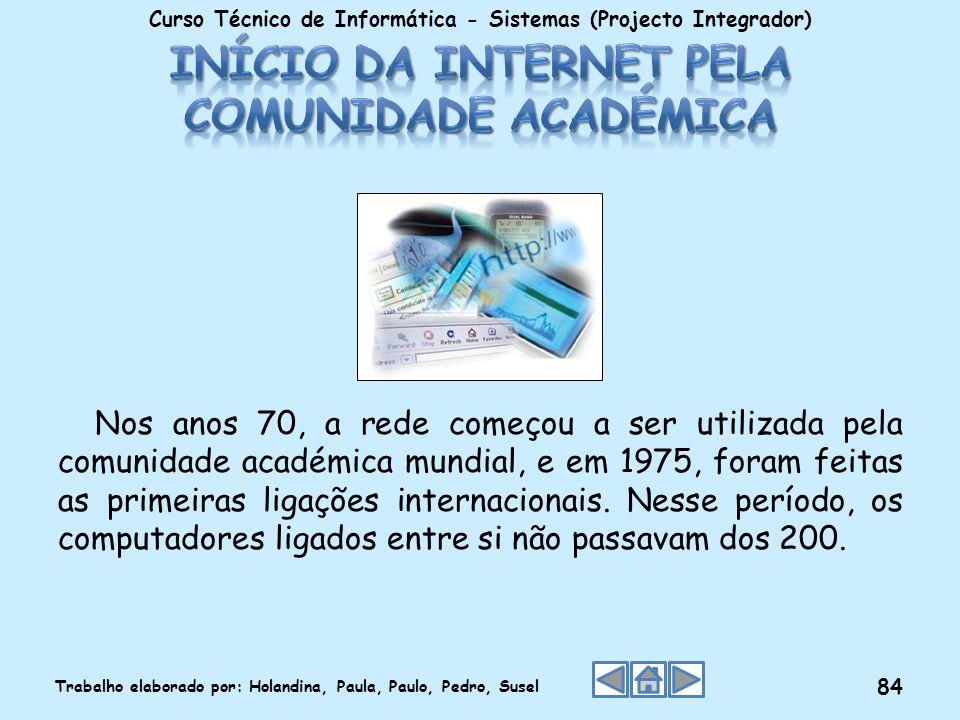 Nos anos 70, a rede começou a ser utilizada pela comunidade académica mundial, e em 1975, foram feitas as primeiras ligações internacionais. Nesse per
