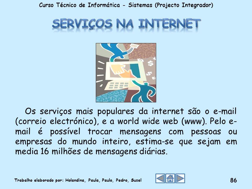 Os serviços mais populares da internet são o e-mail (correio electrónico), e a world wide web (www). Pelo e- mail é possível trocar mensagens com pess