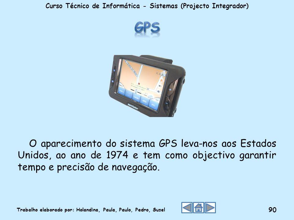 O aparecimento do sistema GPS leva-nos aos Estados Unidos, ao ano de 1974 e tem como objectivo garantir tempo e precisão de navegação. Curso Técnico d
