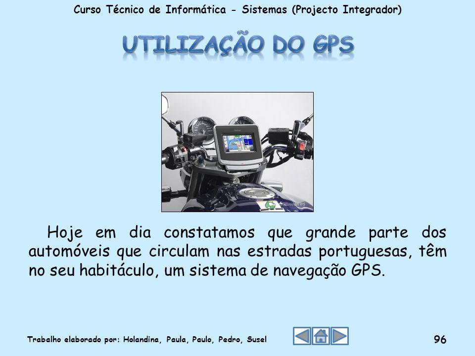 Hoje em dia constatamos que grande parte dos automóveis que circulam nas estradas portuguesas, têm no seu habitáculo, um sistema de navegação GPS. Cur