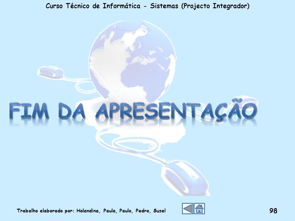 Curso Técnico de Informática - Sistemas (Projecto Integrador) Trabalho elaborado por: Holandina, Paula, Paulo, Pedro, Susel 98