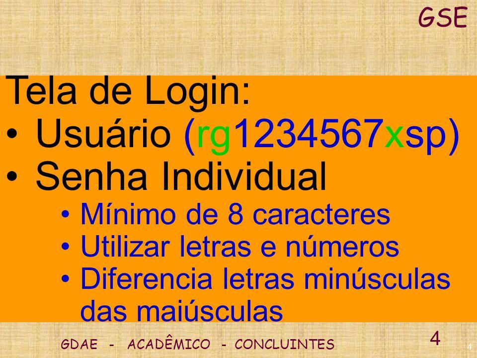 3 GDAE - ACADÊMICO - CONCLUINTES GSE 3 Sistema administrativo constituído por um Portal na Internet, que irá operar através de uma infra-estrutura de