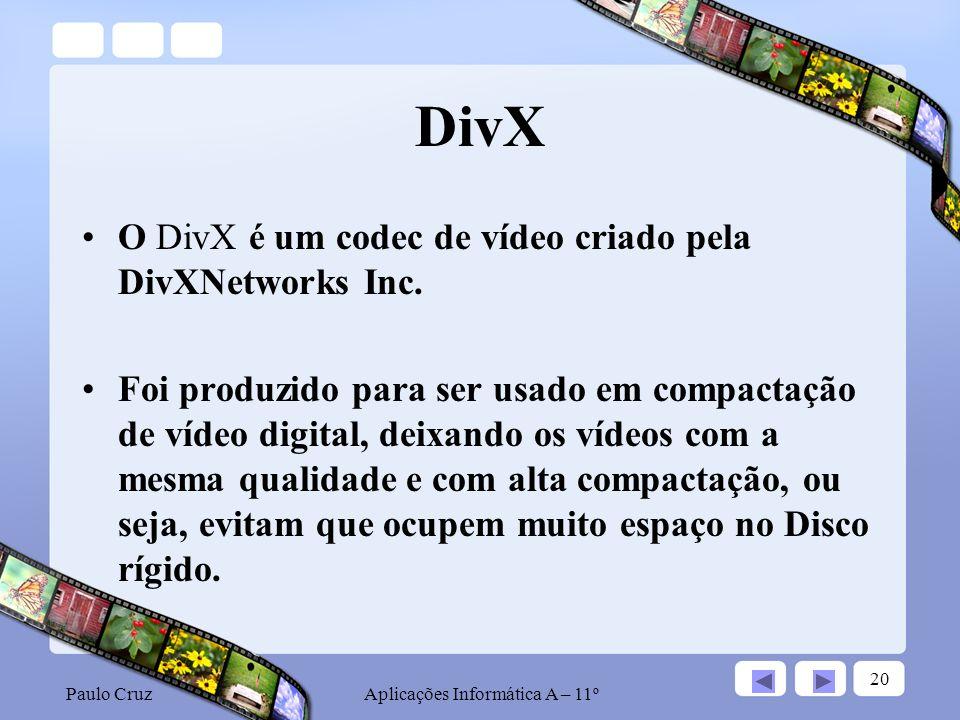 Paulo CruzAplicações Informática A – 11º 20 DivX O DivX é um codec de vídeo criado pela DivXNetworks Inc.