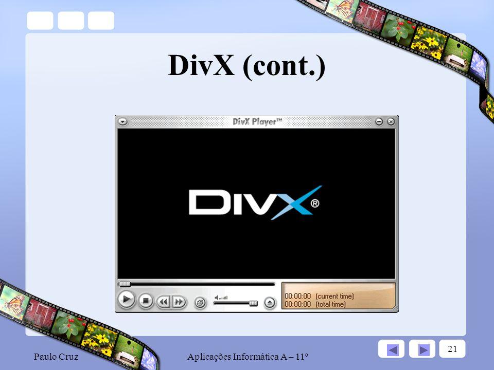Paulo CruzAplicações Informática A – 11º 21 DivX (cont.)