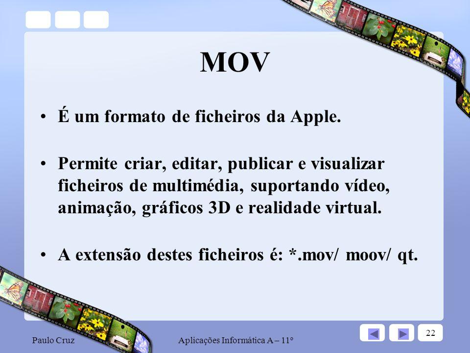Paulo CruzAplicações Informática A – 11º 22 MOV É um formato de ficheiros da Apple.