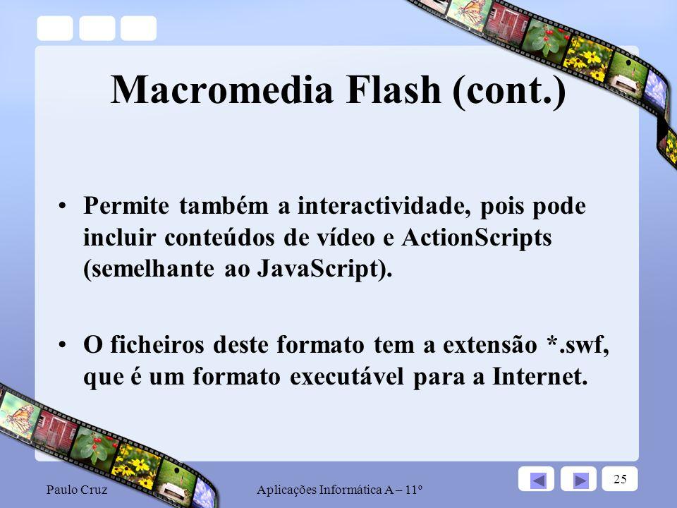Paulo CruzAplicações Informática A – 11º 25 Macromedia Flash (cont.) Permite também a interactividade, pois pode incluir conteúdos de vídeo e ActionScripts (semelhante ao JavaScript).