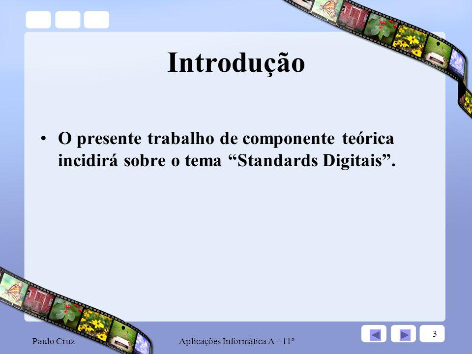 Paulo CruzAplicações Informática A – 11º 3 Introdução O presente trabalho de componente teórica incidirá sobre o tema Standards Digitais.