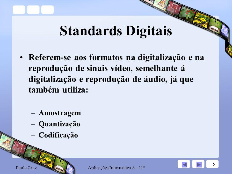 Paulo CruzAplicações Informática A – 11º 6 Amostragem Amostragem, processo de conversão de um sinal vídeo analógico para digital.
