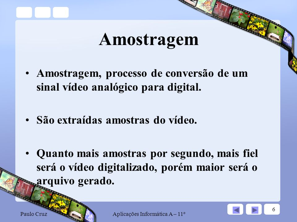 Paulo CruzAplicações Informática A – 11º 7 Quantização Tal como a imagem e o áudio, o vídeo pode também ser quantizado com diferentes resoluções.