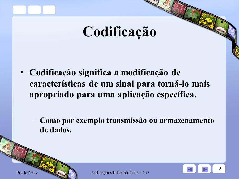Paulo CruzAplicações Informática A – 11º 9 Standards Digitais (cont.) O vídeo digital é constituído tendo por base as sequências de tramas que são imagens digitais.