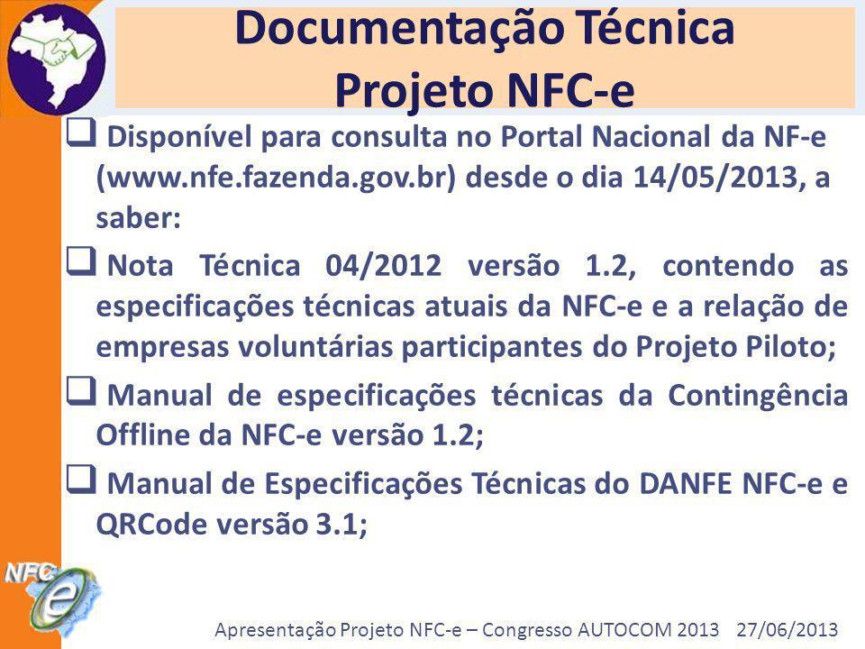 Apresentação Projeto NFC-e – Congresso AUTOCOM 2013 27/06/2013 Documentação Técnica Projeto NFC-e Disponível para consulta no Portal Nacional da NF-e