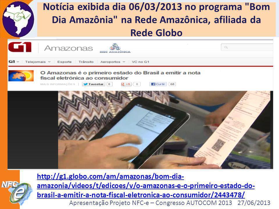 Apresentação Projeto NFC-e – Congresso AUTOCOM 2013 27/06/2013 Notícia exibida dia 06/03/2013 no programa