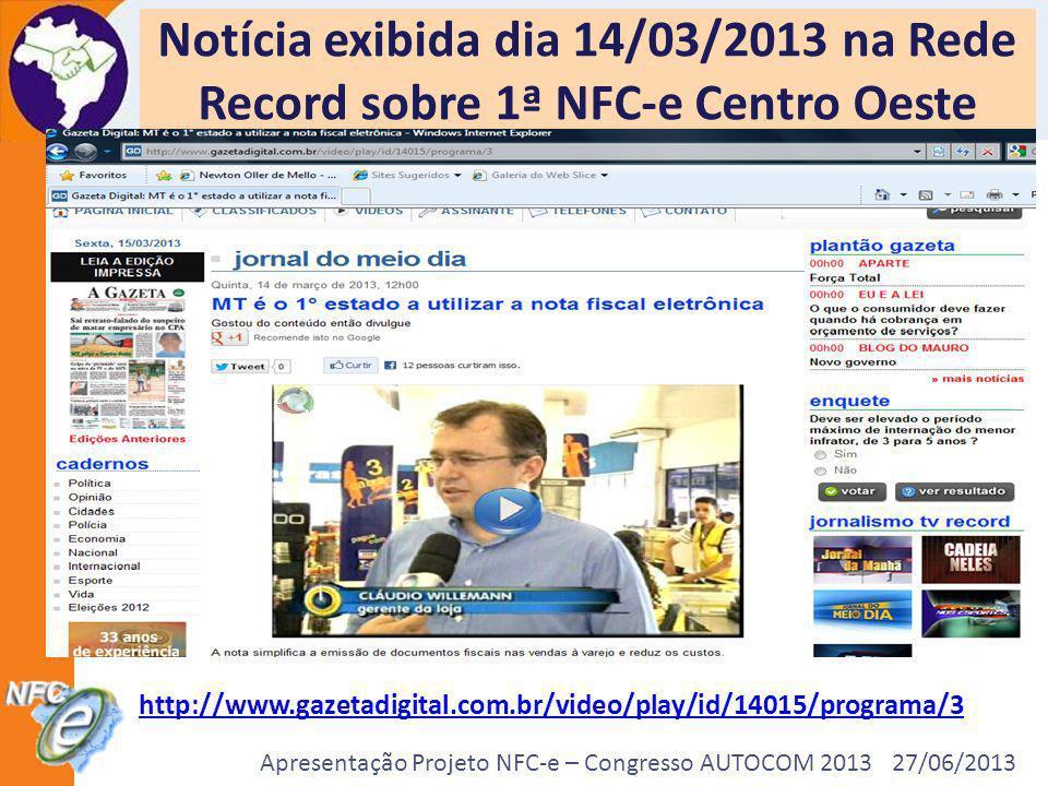 Apresentação Projeto NFC-e – Congresso AUTOCOM 2013 27/06/2013 Notícia exibida dia 14/03/2013 na Rede Record sobre 1ª NFC-e Centro Oeste http://www.ga