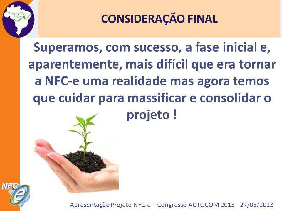 Apresentação Projeto NFC-e – Congresso AUTOCOM 2013 27/06/2013 Superamos, com sucesso, a fase inicial e, aparentemente, mais difícil que era tornar a