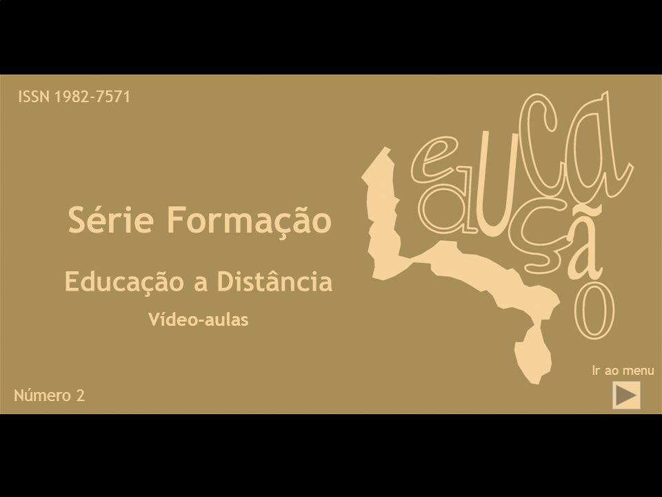 Série Formação Educação a Distância Vídeo-aulas ISSN 1982-7571 Número 2 Ir ao menu