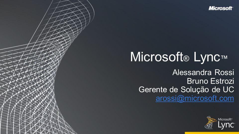 Microsoft ® Lync Alessandra Rossi Bruno Estrozi Gerente de Solução de UC arossi@microsoft.com
