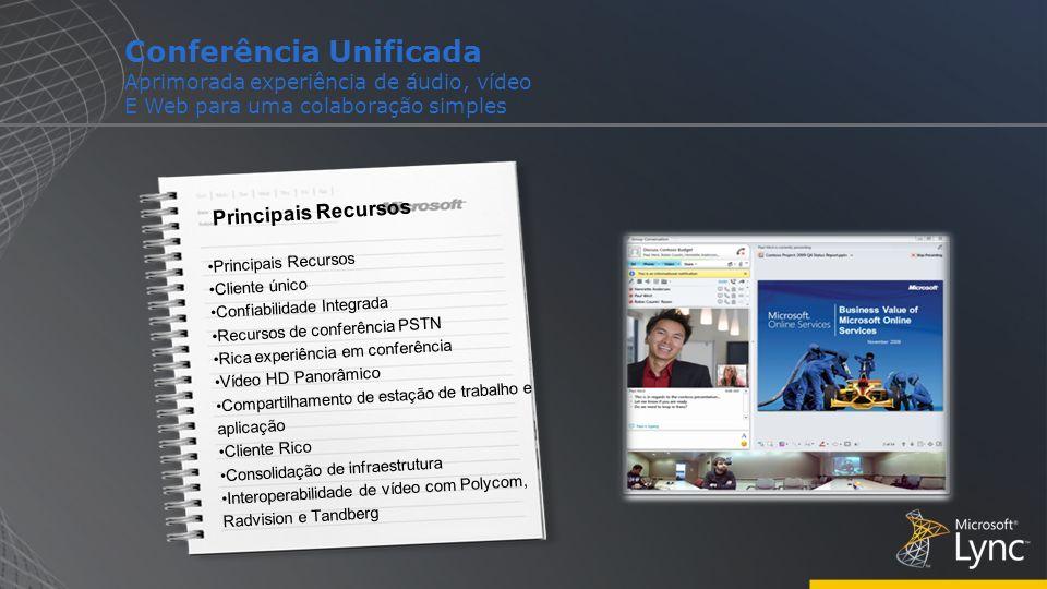 Conferência Unificada Aprimorada experiência de áudio, vídeo E Web para uma colaboração simples Principais Recursos Cliente único Confiabilidade Integ
