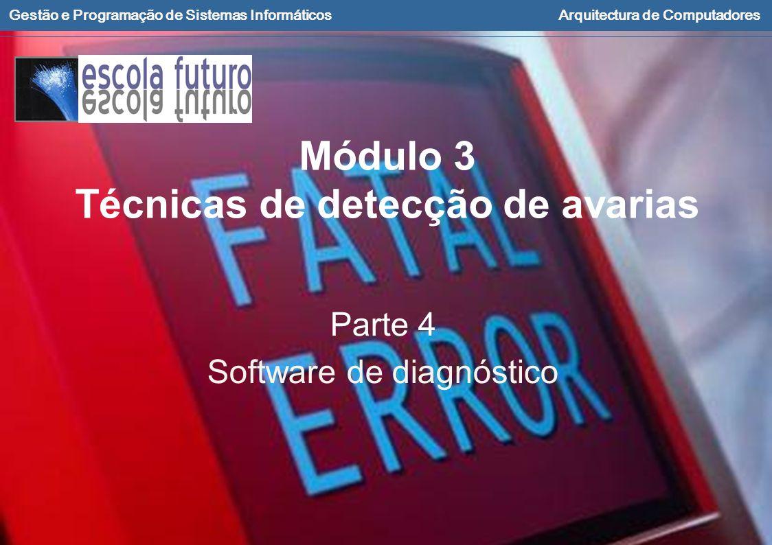 Gestão e Programação de Sistemas InformáticosArquitectura de Computadores Módulo 3 Técnicas de detecção de avarias Parte 4 Software de diagnóstico