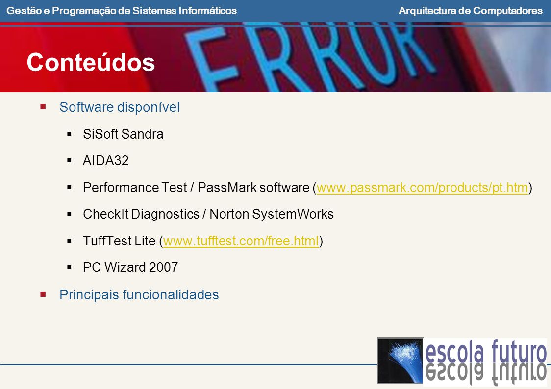 Gestão e Programação de Sistemas InformáticosArquitectura de Computadores Conteúdos Software disponível SiSoft Sandra AIDA32 Performance Test / PassMa
