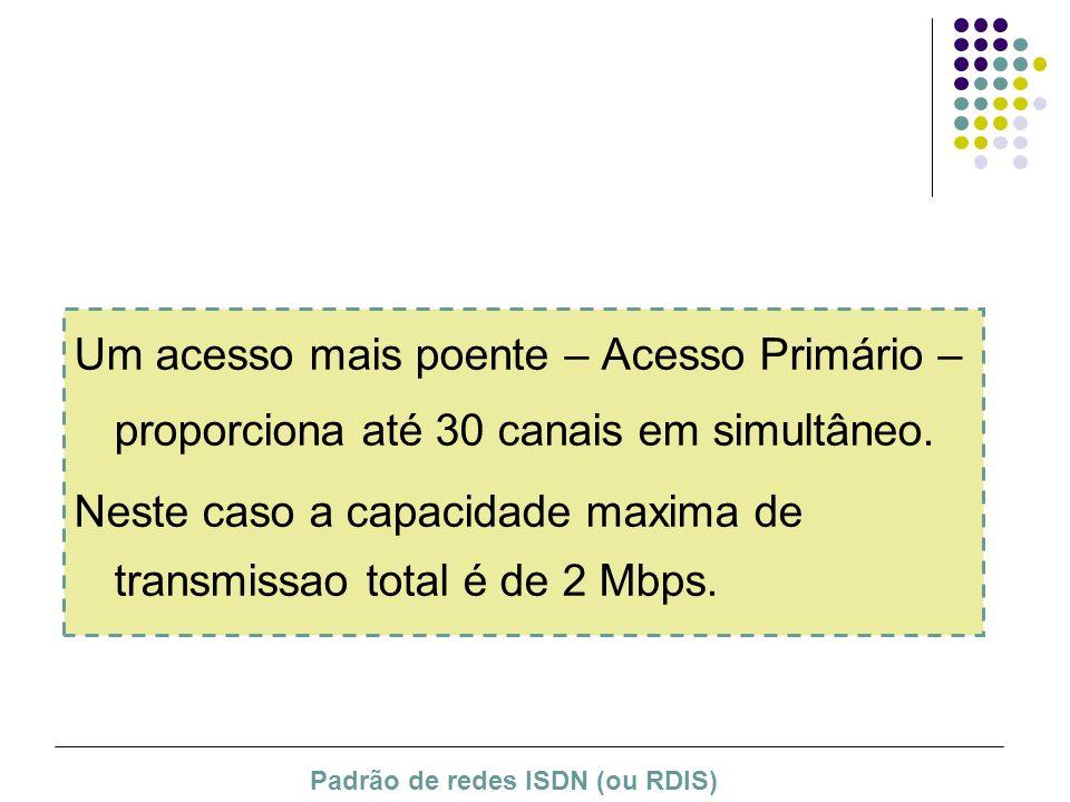 Um acesso mais poente – Acesso Primário – proporciona até 30 canais em simultâneo. Neste caso a capacidade maxima de transmissao total é de 2 Mbps. Pa