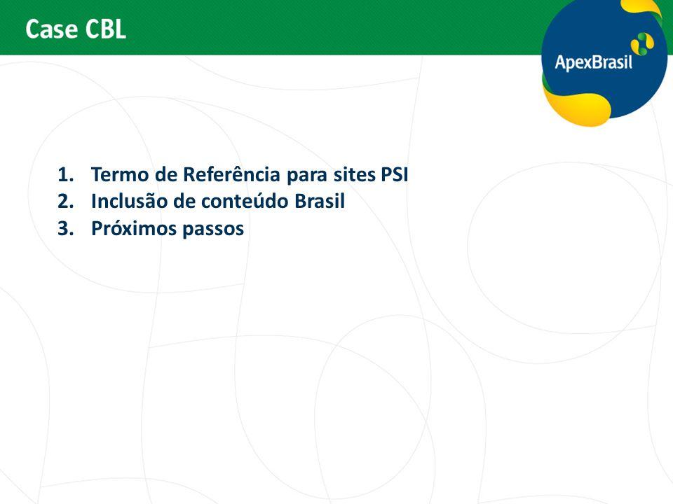 1.Termo de Referência para sites PSI 2.Inclusão de conteúdo Brasil 3.Próximos passos
