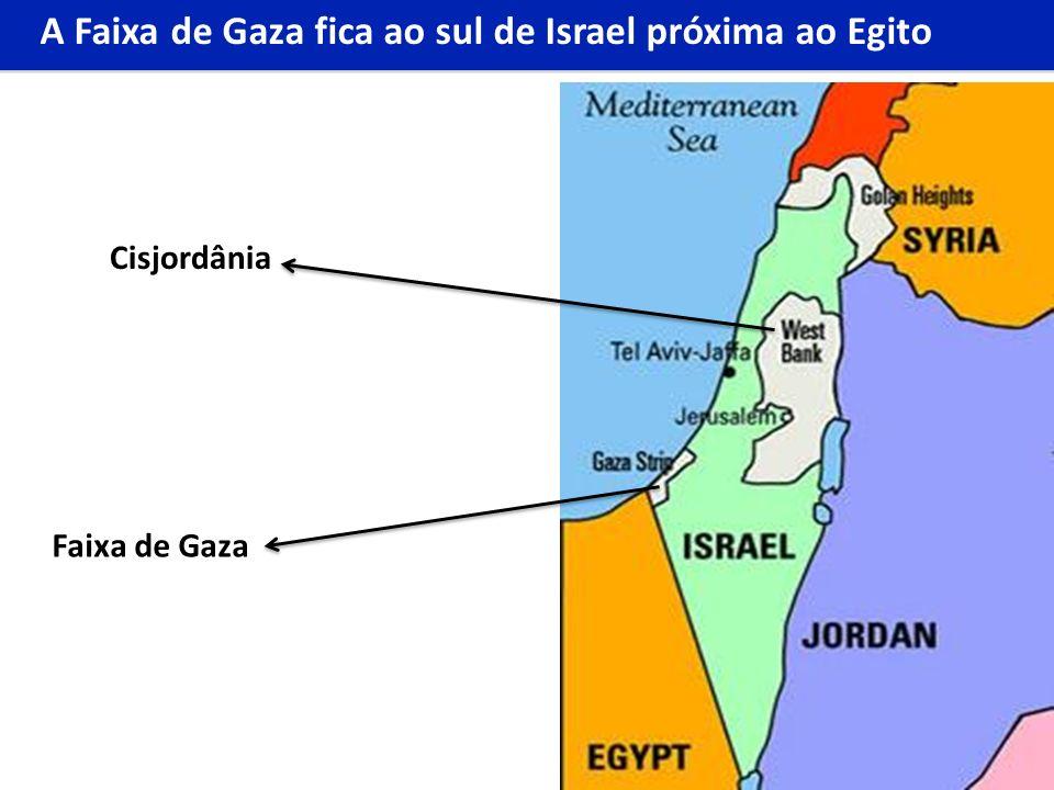 Faixa de Gaza Cisjordânia A Faixa de Gaza fica ao sul de Israel próxima ao Egito