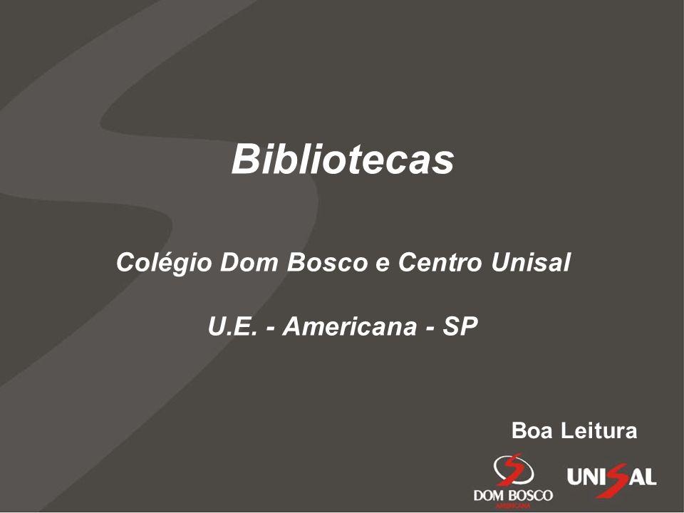 Bibliotecas Colégio Dom Bosco e Centro Unisal U.E. - Americana - SP Boa Leitura