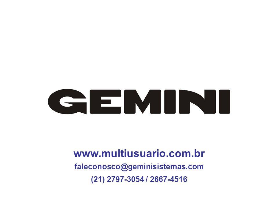 www.multiusuario.com.br faleconosco@geminisistemas.com (21) 2797-3054 / 2667-4516