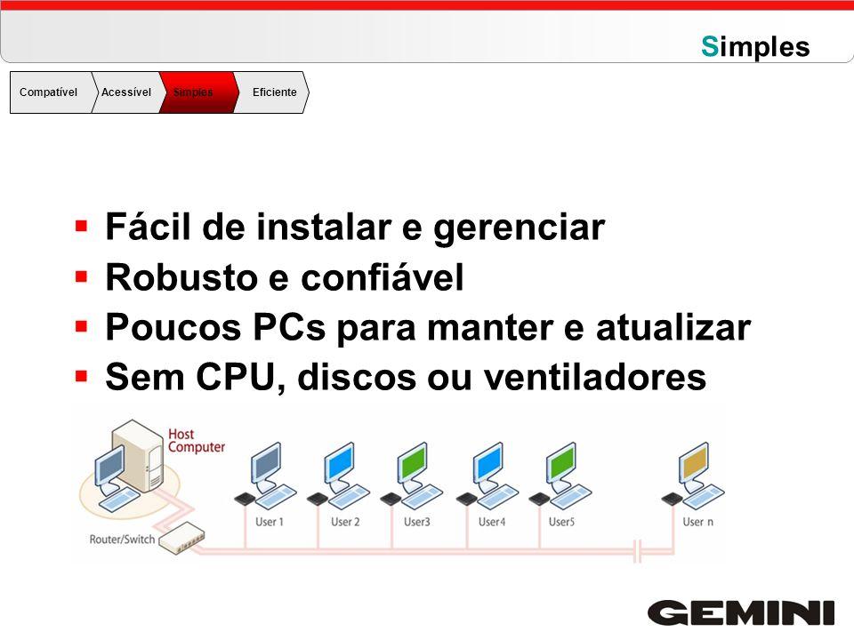 Fácil de instalar e gerenciar Robusto e confiável Poucos PCs para manter e atualizar Sem CPU, discos ou ventiladores CompatívelAcessível Simples Efici