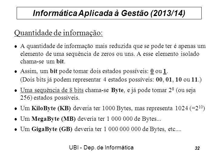 Informática Aplicada à Gestão (2013/14) UBI - Dep. de Informática 32 Quantidade de informação: A quantidade de informação mais reduzida que se pode te