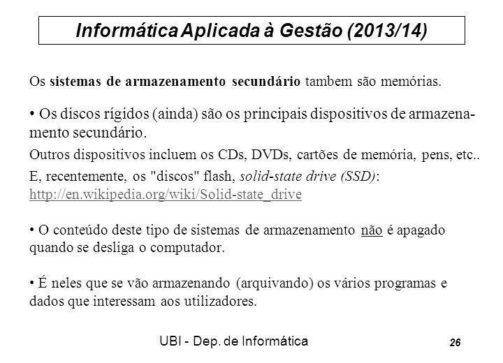 Informática Aplicada à Gestão (2013/14) UBI - Dep. de Informática 26 Os sistemas de armazenamento secundário tambem são memórias. Os discos rígidos (a