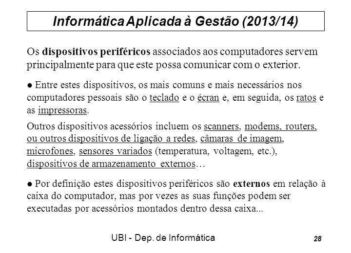 Informática Aplicada à Gestão (2013/14) UBI - Dep. de Informática 28 Os dispositivos periféricos associados aos computadores servem principalmente par