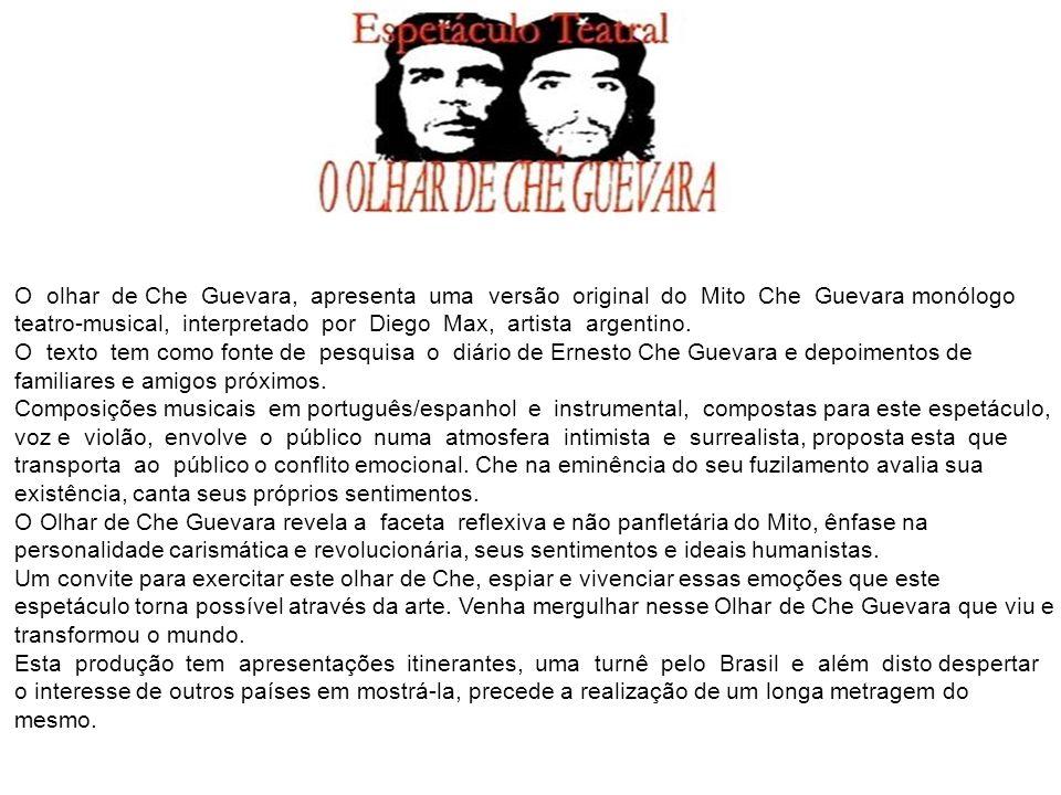 O olhar de Che Guevara, apresenta uma versão original do Mito Che Guevara monólogo teatro-musical, interpretado por Diego Max, artista argentino.