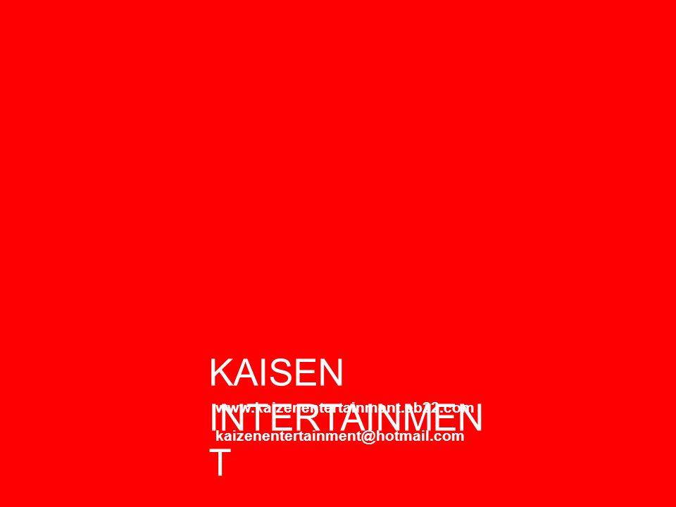 KAISEN INTERTAINMEN T kaizenentertainment@hotmail.com www.kaizenentertainment.eb22.com