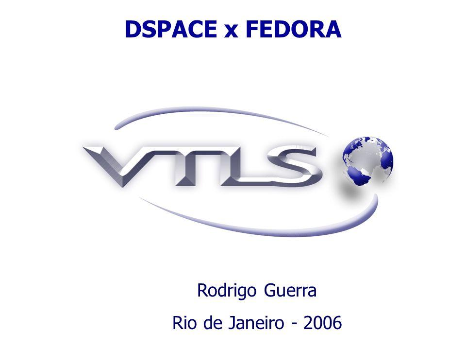 DSPACE x FEDORA Rodrigo Guerra Rio de Janeiro - 2006