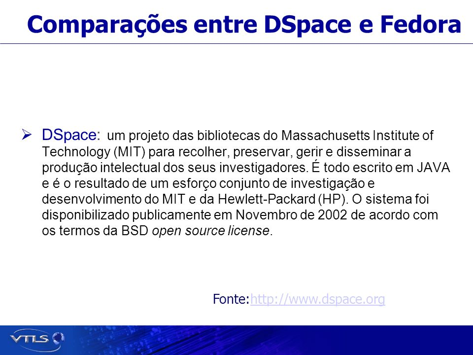 Visionary Technology in Library Solutions Comparações entre DSpace e Fedora Fedora: Flexible Extensible Digital Object Repository Architeture - Fedora (www.fedora.info).