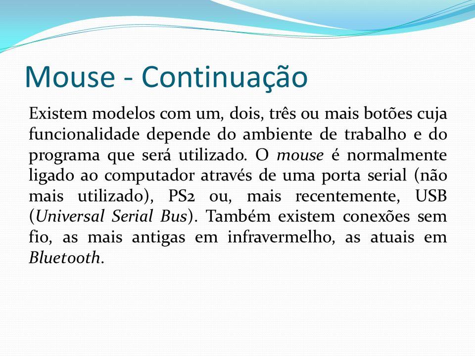 Mouse - Continuação Existem modelos com um, dois, três ou mais botões cuja funcionalidade depende do ambiente de trabalho e do programa que será utili