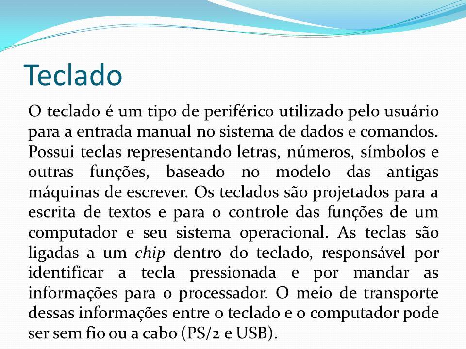 Teclado O teclado é um tipo de periférico utilizado pelo usuário para a entrada manual no sistema de dados e comandos. Possui teclas representando let