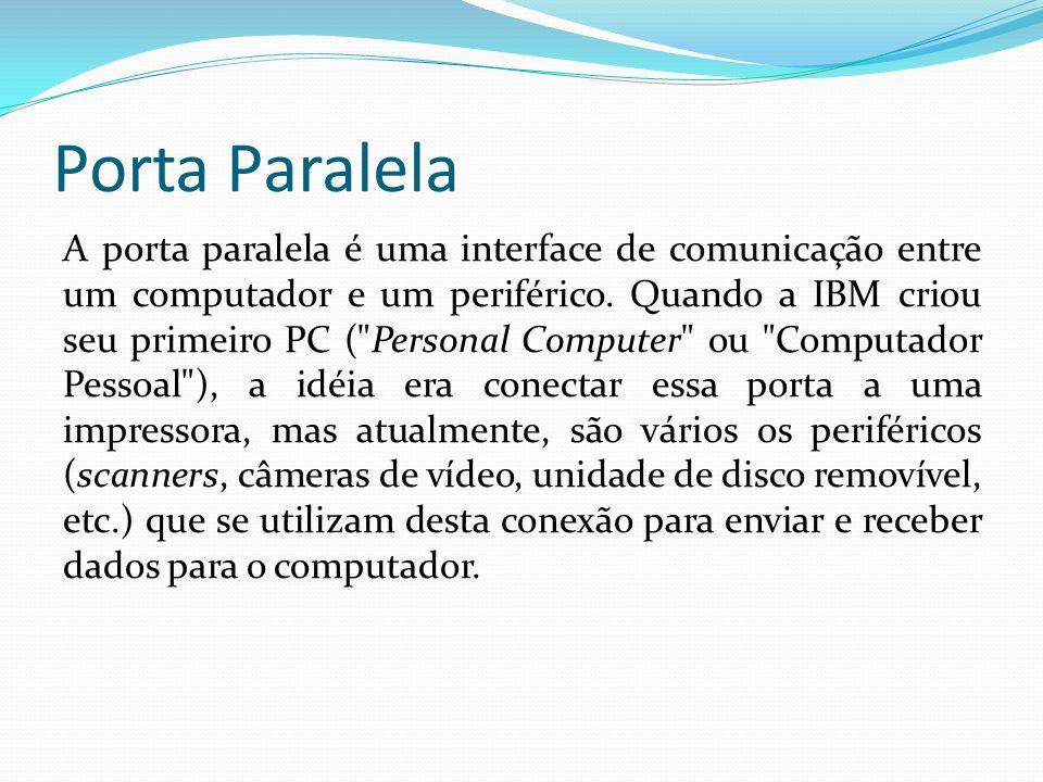 Porta Paralela A porta paralela é uma interface de comunicação entre um computador e um periférico. Quando a IBM criou seu primeiro PC (
