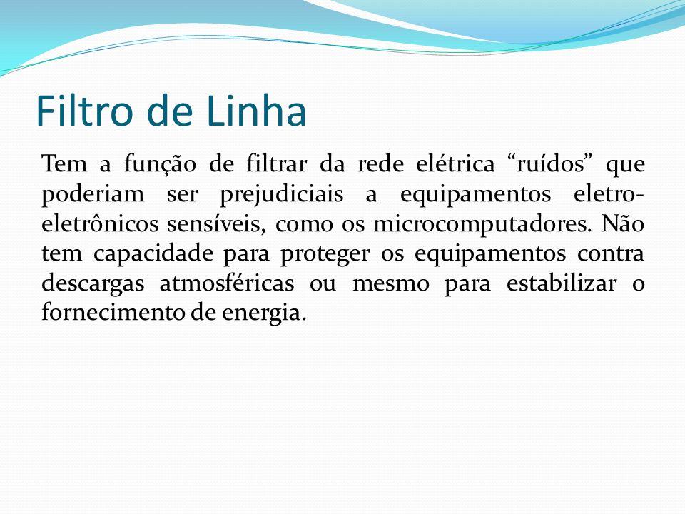 Filtro de Linha Tem a função de filtrar da rede elétrica ruídos que poderiam ser prejudiciais a equipamentos eletro- eletrônicos sensíveis, como os mi