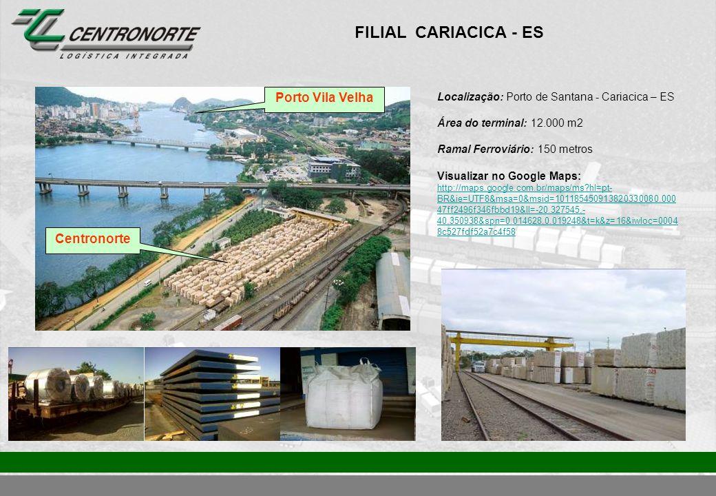 FILIAL CARIACICA - ES Localização: Porto de Santana - Cariacica – ES Área do terminal: 12.000 m2 Ramal Ferroviário: 150 metros Visualizar no Google Ma