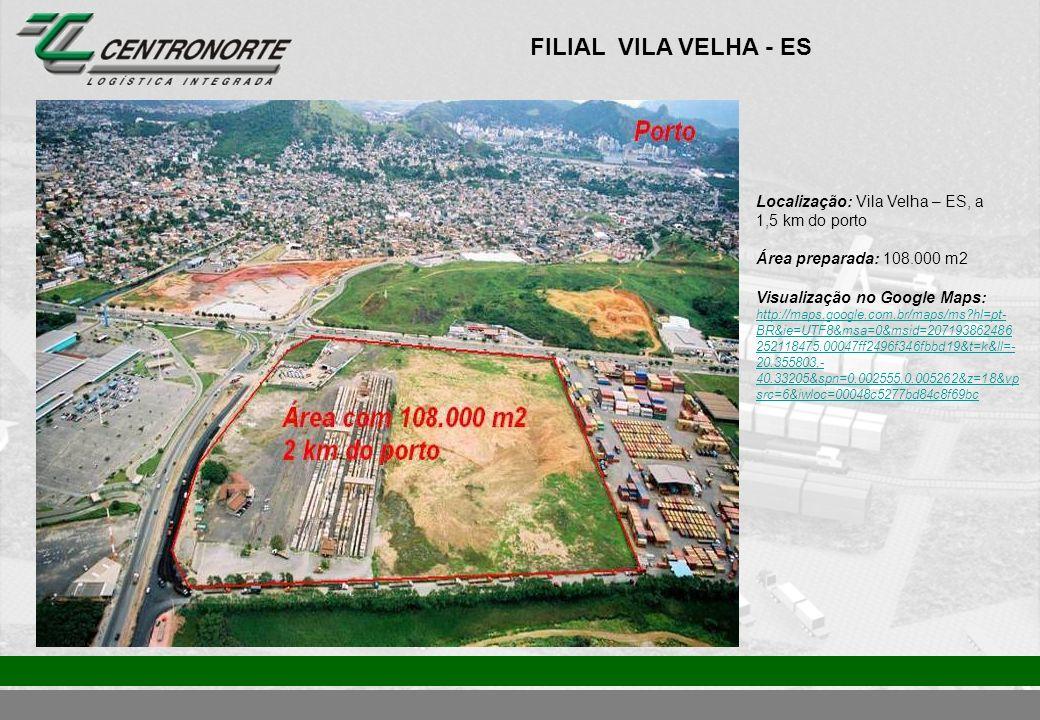 FILIAL VILA VELHA - ES Localização: Vila Velha – ES, a 1,5 km do porto Área preparada: 108.000 m2 Visualização no Google Maps: http://maps.google.com.