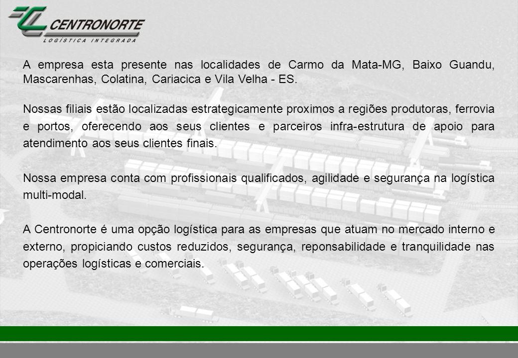 A empresa esta presente nas localidades de Carmo da Mata-MG, Baixo Guandu, Mascarenhas, Colatina, Cariacica e Vila Velha - ES. Nossas filiais estão lo